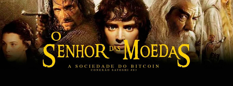 Conexão Satoshi #03 – O senhor das moedas: A sociedade do bitcoin
