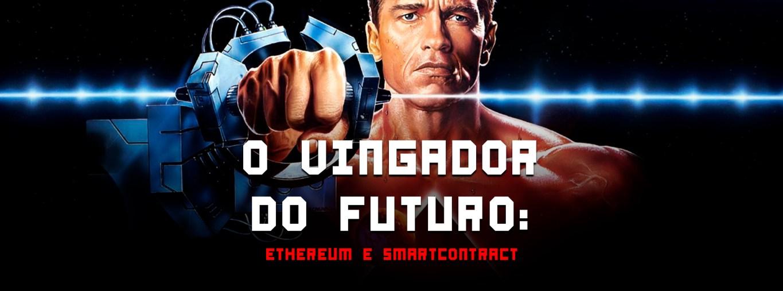 Conexão Satoshi #06 – O vingador do futuro: Ethereum e Contratos Inteligentes